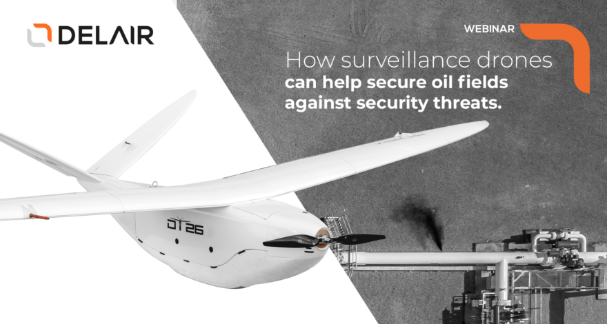 [Upcoming Webinar - October 1st, 4:00 pm CET] How can surveillance drones help secure oil fields against security threats?
